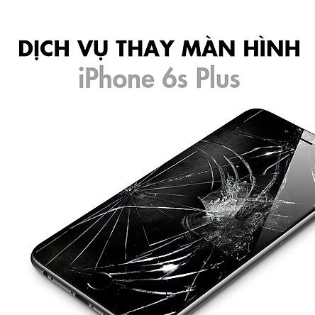 Dịch Vụ Thay Màn Hình iPhone 6S Plus