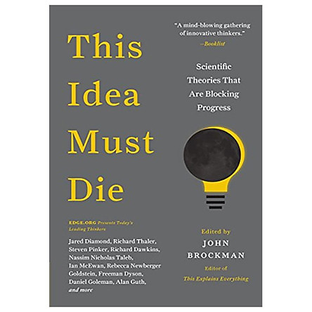 This Idea Must Die: Scientific Theories That Are Blocking Progress (Edge Question Series)