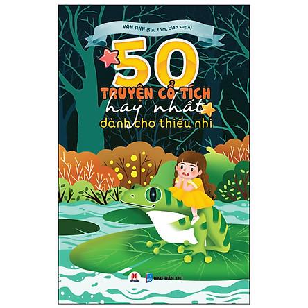 50 Truyện Cổ Tích Hay Nhất Dành Cho Thiếu Nhi (Tái Bản)