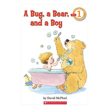 Scholastic Reader , Level 1 : A Bug , A Bear , and A Boy