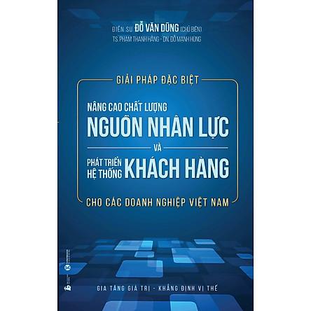 Giải Pháp Đặc Biệt Nâng Cao Chất Lượng Nguồn Nhân Lực Và Phát Triển Hệ Thống Khách Hàng Cho Các Doanh Nghiệp Việt Nam