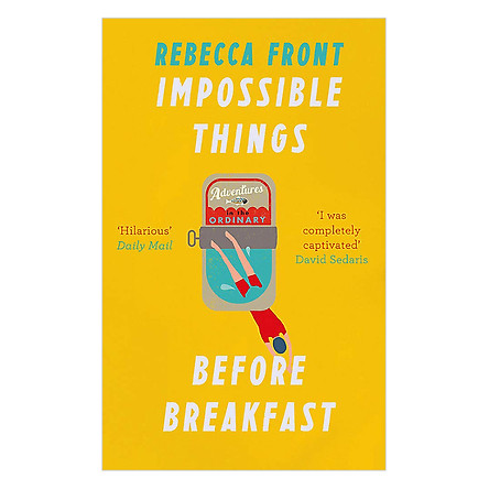 Impossible Things Before Breakfast: Adventures In The Ordinary