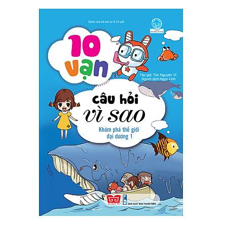 10 Vạn Câu Hỏi Vì Sao - Khám Phá Thế Giới Đại Dương 1 (Tái Bản)