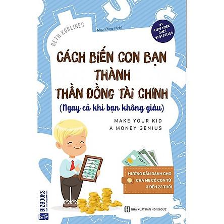 Cách Biến Con Bạn Thành Thần Đồng Tài Chính (Ngay Cả Khi Bạn Không Giàu)(Tặng kèm Booksmark)