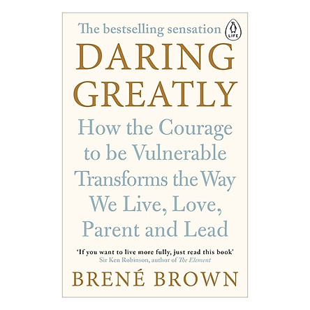 Daring Greatly : How the Courage to Be Vulnerable Transforms the Way We Live , Love , Parent and Lead