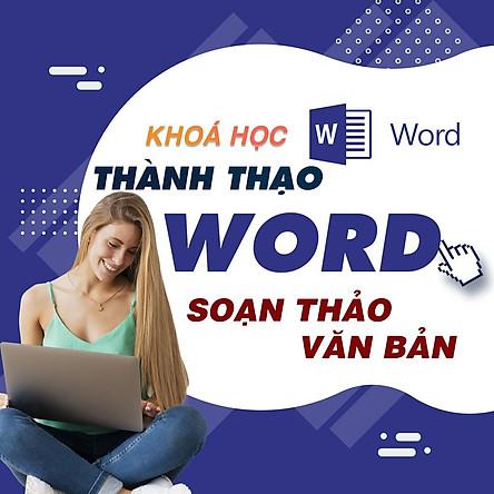 Khóa học TIN HỌC VP - Hướng dẫn soạn thảo văn bản với Word 365 từ A-Z