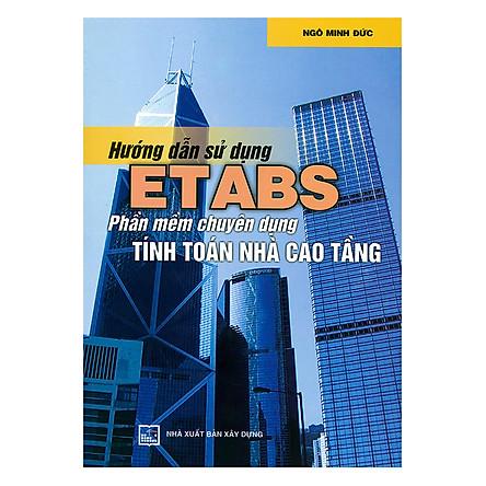 Hướng Dẫn Sử Dụng Etabs: Phần Mềm Chuyên Dụng Tính Toán Nhà Cao Tầng