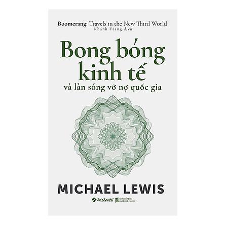 Bong Bóng Kinh Tế Và Làn Sóng Vỡ Nợ Quốc Gia (Tặng Kèm Bookmark Tiki)
