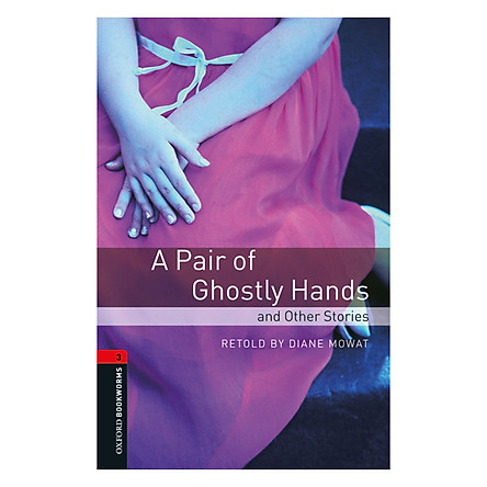 Oxford Bookworms Library (3 Ed.) 3: A Pair of Ghostly Hands and Other Stories