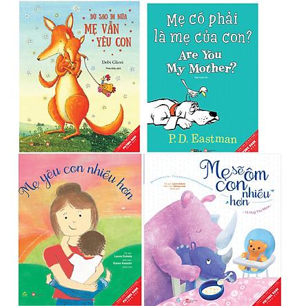Combo Picture Book Song Ngữ Mẹ Yêu Con Nhiều Hơn+Mẹ Sẽ Ôm Con Nhiều Hơn+Mẹ Có Phải Là Mẹ Của Con?+Dù Sao Đi Nữa Mẹ Vẫn Yêu Con