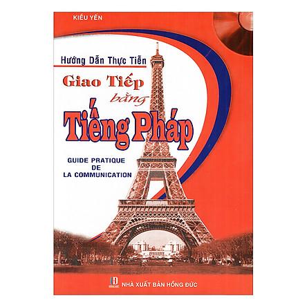 Hướng Dẫn Thực Tiễn Giao Tiếp Bằng Tiếng Pháp (Kèm CD)