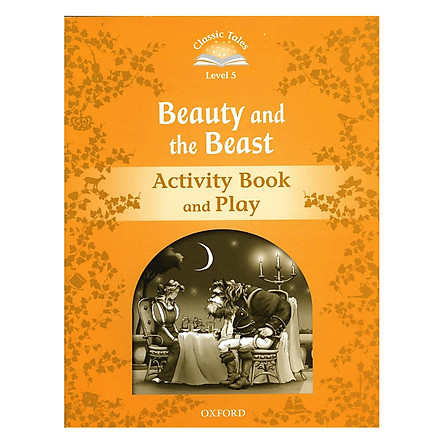 Classic Tales Second Edition Level 5 Beauty And The Beast Activity Book and Play