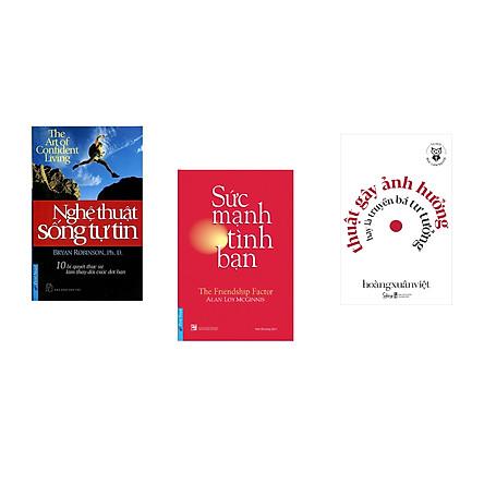 Combo 3 cuốn sách: Nghệ Thuật Sống Tự Tin + Sức Mạnh Tình Bạn + Học làm người - Thuật gây ảnh hưởng hay là truyền bá tư tưởng