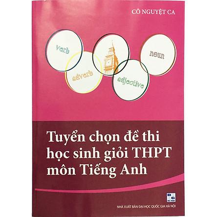 Tuyển Chọn Đề Thi Học Sinh Giỏi THPT Môn Tiếng Anh (tặng 1 bookmark như hình)