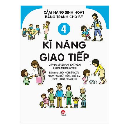 Cẩm Nang Sinh Hoạt Bằng Tranh Cho Bé Tập 4: Kĩ Năng Giao Tiếp (Tái Bản 2019)