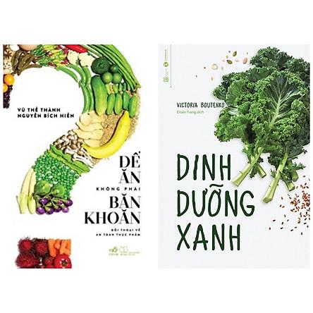 Combo 2 cuốn sách dậy nấu ăn tốt cho sức khỏe : Dinh Dưỡng Xanh + Để Ăn Không Phải Băn Khoăn ( Tặng kèm Bookmark Happy Life)