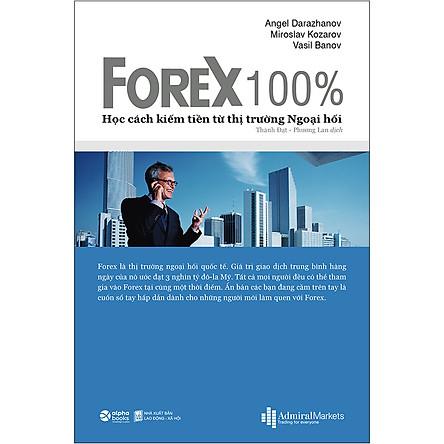 Forex 100% – Học Cách Kiếm Tiền Trên Thị Trường