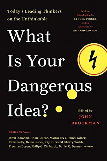 What Is Your Dangerous Idea?: Today's Leading Thinkers on the Unthinkable (Edge Question Series)