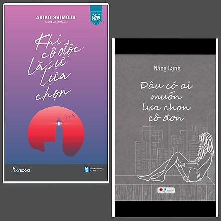Combo 2 Cuốn Văn Học Dành Cho Người Cô Đơn: Khi Cô Độc Là Sự Lựa Chọn + Đâu Có Ai Muốn Lựa Chọn Cô Đơn (Đôi Khi Chịu Đựng Cô Độc Còn Hơn Để Một Ai Khác Bước Vào Cuộc Đời)