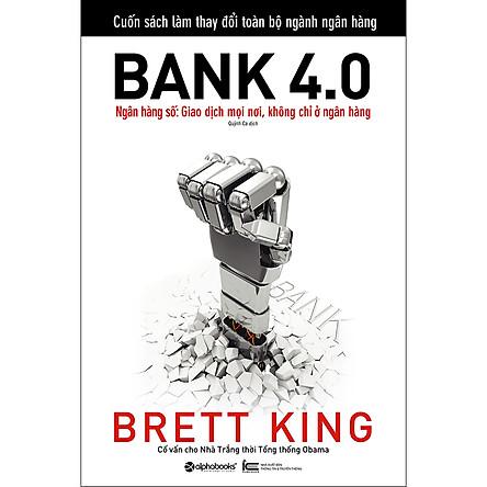 Bank 4.0 - Ngân Hàng Số : Giao Dịch Mọi Nơi, Không Chỉ Ở Ngân Hàng