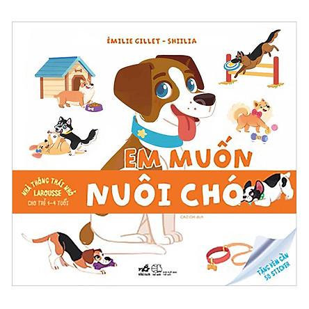 Nhà Thông Thái Nhỏ Larousse - Em Muốn Nuôi Chó