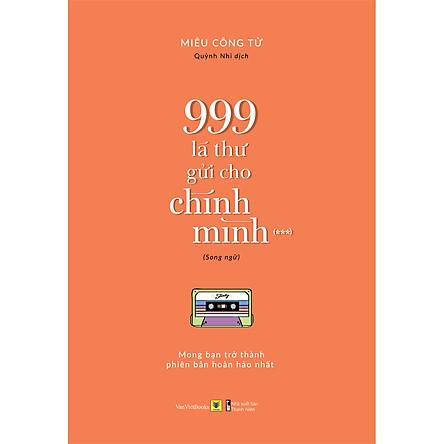 999 Lá Thư Gửi Cho Chính Mình – Mong Bạn Trở Thành Phiên Bản Hoàn Hảo Nhất ( Song Ngữ ) Phần 3 ( tặng kèm Bookmark Sáng Tạo )