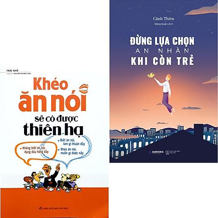 Combo 2 Cuốn Sách Tư Duy Kỹ Năng Sống Hay Dành Cho Tuổi Trẻ: Khéo Ăn Nói Sẽ Có Được Thiên Hạ ( Tái Bản ) + Đừng Lựa Chọn An Nhàn Khi Còn Trẻ (Đừng Mơ Mộng Về Tương Lai , Hành Động Đi)