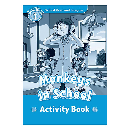 Oxford Read And Imagine Level 1: Monkeys In The School (Activity Book)