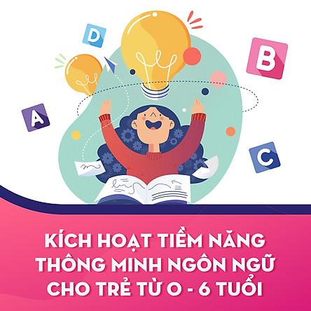 Kích Hoạt Tiềm Năng Thông Minh Ngôn Ngữ Cho Trẻ Từ 0 - 6 Tuổi