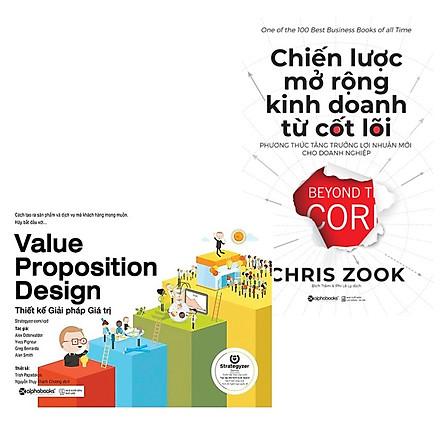 Combo Xây Dựng Mô Hình Kinh Doanh: Value Proposition Design- Thiết Kế Giải Pháp Giá Trị + Chiến Lược Mở Rộng Kinh Doanh Từ Cốt Lõi
