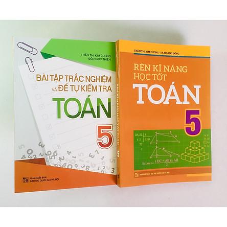 Combo 2 cuốn: Rèn Kĩ Năng Học Tốt Toán 5 + Bài Tập Trắc Nghiệm và Đề Tự Kiểm Tra Toán 5