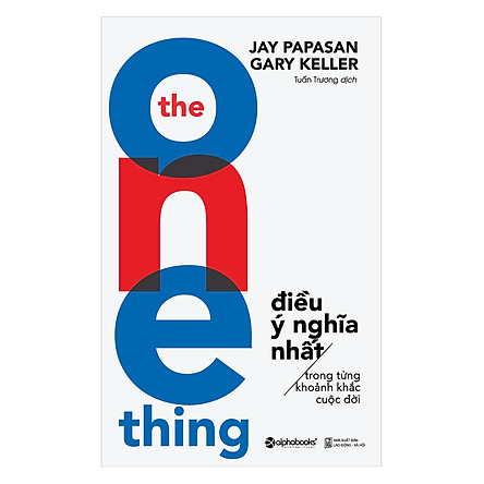 The One Thing - Điều Ý Nghĩa Nhất Trong Từng Khoảnh Khắc Cuộc Đời (Tái Bản 2018)