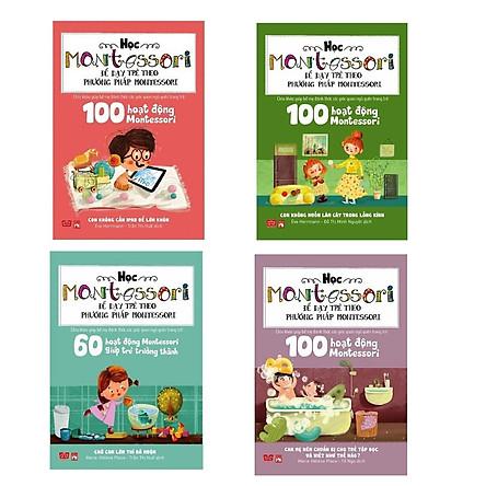 Combo 4 cuốn sách  thỏa mãn lòng ham muốn tìm tòi, khám phá thế giới của trẻ nhỏ: 100 hoạt độngMontessori:Con không muốn làm cây trong lồng kính+ Con không cần iPad để lớn khôn+ Chờ con lớn thì đã muộn+ Cha mẹ nên chuẩn bị cho trẻ tập đọc và viết như thế nào?