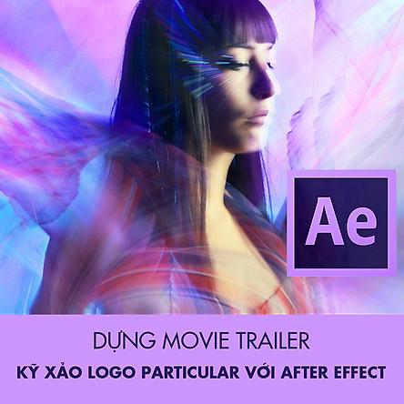 Khóa Học Dựng Movie Trailer - Kỹ Xảo Logo Particular Với After Effect