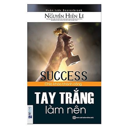 Tay Trắng Làm Nên (Tặng E-Book 10 Cuốn Sách Hay Nhất Về Kinh Tế, Lịch Sử Và Đời Sống)