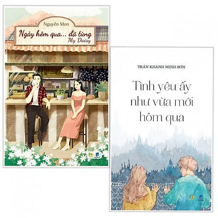 Combo Sách Tiểu Thuyết Ngôn Tình Hay: Tình Yêu Ấy Như Vừa Mới Hôm Qua + Ngày Hôm Qua Đã Từng (tặng kèm postcard + bookmark thiết kế aha)