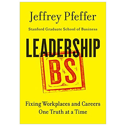 Leadership BS : Fixing Workplaces and Careers One Truth at a Time