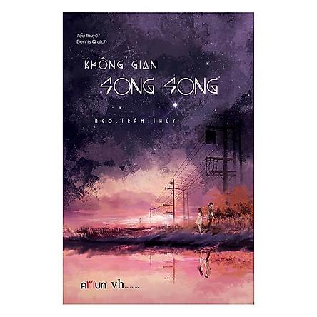 Truyện Đặc Sắc: Không Gian Song Song (Sách Nằm Trong Top Sách Văn Học Bán Chạy)
