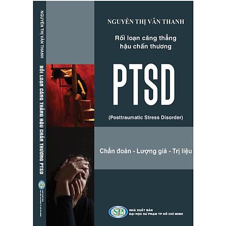 Rối loạn căng thẳng hậu chấn thương PTSD (Posttraumatic Stress Disorder)-Chẩn đoán, Lượng giá, Trị liệu