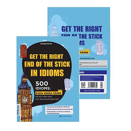 Get The Right End Of The Stick In Idioms - Chìa Khóa Vàng Để Nói Tiếng Anh Hay Như Người Bản Ngữ kết hợp Audio Nghe Và Thực hành tiếng Anh + Postcard Danh Ngôn