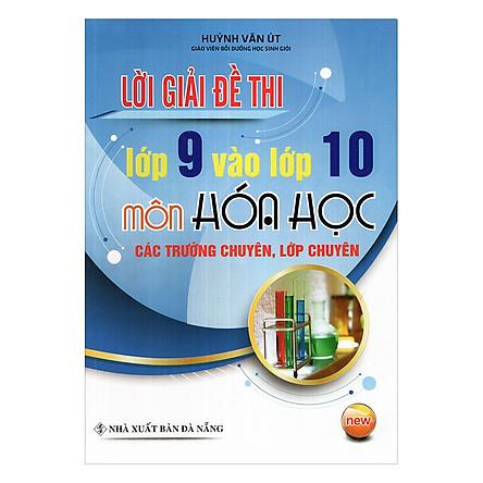 Lời Giải Đề Thi Lớp 9 Vào 10 Môn Hóa Học Các Trường Chuyên, Lớp Chuyên