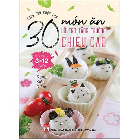 Cùng Con Khôn Lớn - 30 Món Ăn Hỗ Trợ Tăng Trưởng Chiều Cao Cho Trẻ Từ 3- 12 Tuổi
