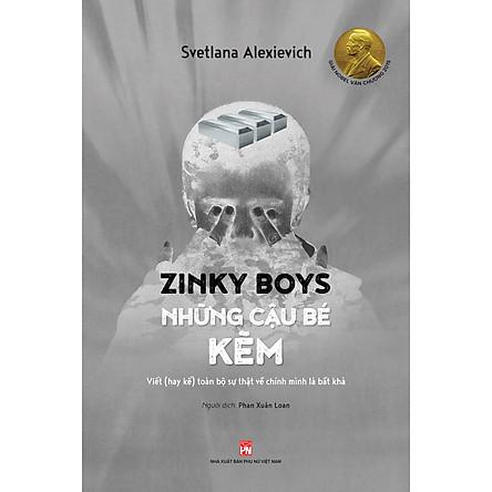 Zinky Boys Những Cậu Bé Kẽm – Viết (Hay Kể) Toàn Bộ Sự Thật Về Chính Mình Là Bất Khả