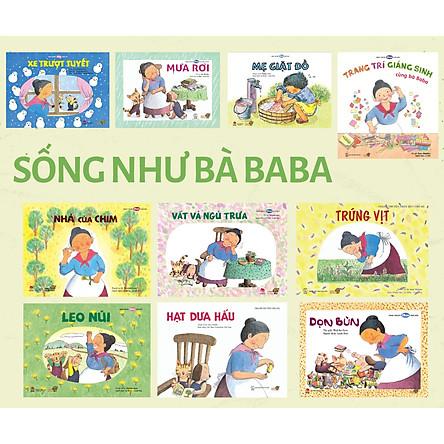 Combo 10 cuốn Ehon với chủ đề Hãy sống như bà Baba. Bao gồm:  Xe trượt tuyết, Leo núi, Mẹ giặt đồ, Nhà của chim, Vất vả ngủ trưa, Dọn bùn, Mưa rơi, Trứng vịt, Trang trí Giáng sinh cùng bà Baba, Hạt dưa hấu