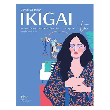 Sách - Ikigai của tôi – Hướng tới một cuộc đời xứng đáng (tặng kèm bookmark)