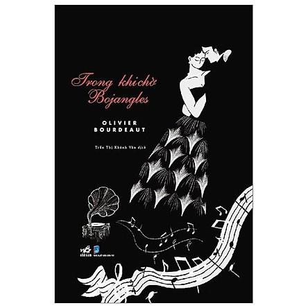 Sách - Trong khi chờ Bojangles (tặng kèm bookmark thiết kế)