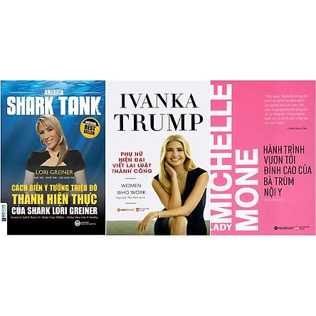Combo Cách Mà Những Người Phụ Nữ Hiện Đại Thành Công Và Tự Chủ Trong Kinh Doanh - Trang Bị Cho Phụ Nữ Hiện Đại Những Kỹ Năng Hiệu Quả Nhất Về Nắm Bắt Cơ Hội, Chuyển Đổi Nghề Nghiệp, Phương Pháp Đàm Phán, Lãnh Đạo Nhóm, Khởi Nghiệp, Quản Lý Công Việc Và Gia Đình ( America Shark Tank: Cách Biến Ý Tưởng Triệu Đô Thành Hiện Thực Của Shark Lori Greiner + Ivanka Trump - Phụ Nữ Hiện Đại Viết Lại Luật Thành Công + Hành Trình Vươn Tới Đỉnh Cao Của Bà Trùm Nội Y ) tặng kèm bookmark Sáng Tạo