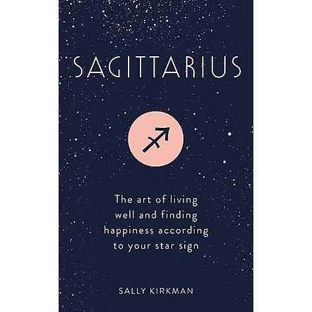 Sagittarius: The Art of Living Well and Finding Happiness According to Your Star Sign