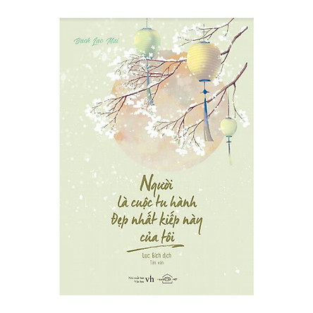 Người Là Cuộc Tu Hành Đẹp Nhất Kiếp Này Của Tôi - Bạch Lạc Mai ( Tặng Kèm Sổ Tay + 02 Postcard )