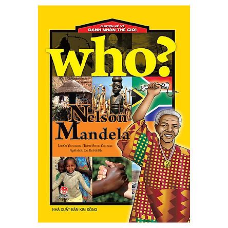 Who? Chuyện Kể Về Danh Nhân Thế Giới: Nelson Mandela (Tái Bản 2019)